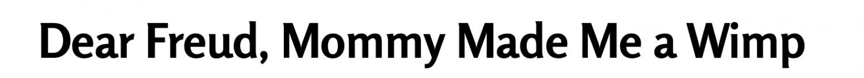 Headline: Dear Freud, Mommy Made Me a Wimp