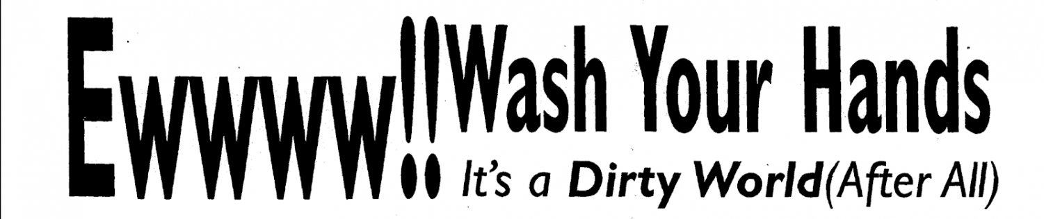 Headline: Ewwww!! Wash Your Hands; It's A Dirty World (After All)