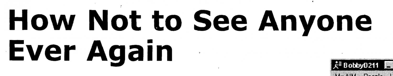 Headline: How Not to See Anyone Ever Again