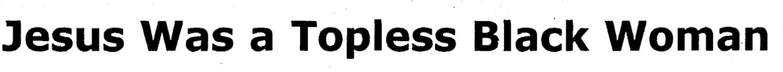 Headline: Jesus was a Topless Black Woman