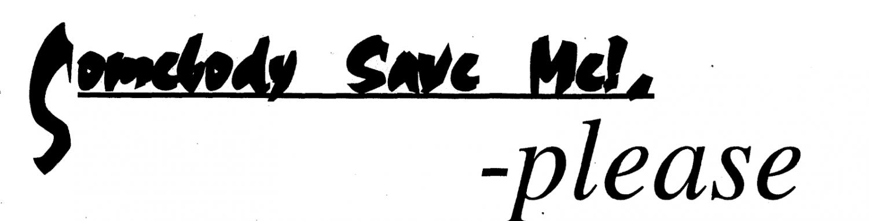 Headline: Somebody Save Me! Please