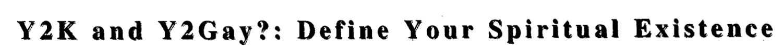 Headline: Y2K and Y2Gay? Define Your Spiritual Existence