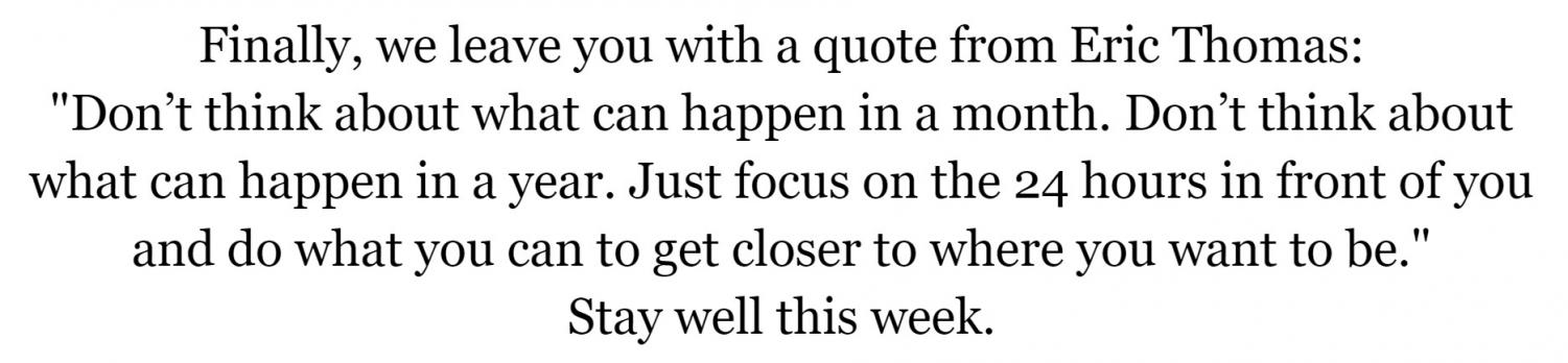 """screenshot from the observer's newsletter, with a white background and black text that reads, """"Finally, we leave you with a quote from Eric Thomas: """"Don't think about what can happen in a month. Don't think about what can happen in a year. Just focus on the 24 hours in front of you and do what you can to get closer to where you want to be."""" Stay well this week."""""""